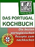 Das Portugal Kochbuch - Portugiesische Rezepte: Spezialitäten der portugiesischen Küche