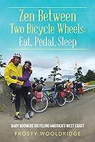 Zen Between Two Bicycle Wheels: Eat, Pedal, Sleep. Baby Boomers Bicycling America's West Coast