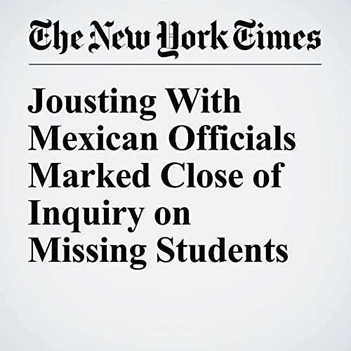 Jousting With Mexican Officials Marked Close of Inquiry on Missing Students cover art
