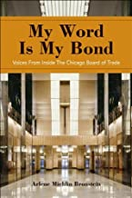 My Word Is My Bond: Voices from Inside the Chicago Board of Trade