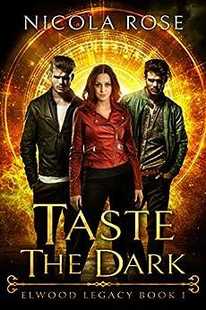 Taste the Dark: Vampire Paranormal Romance (Elwood Legacy Book 1) by [Nicola Rose]