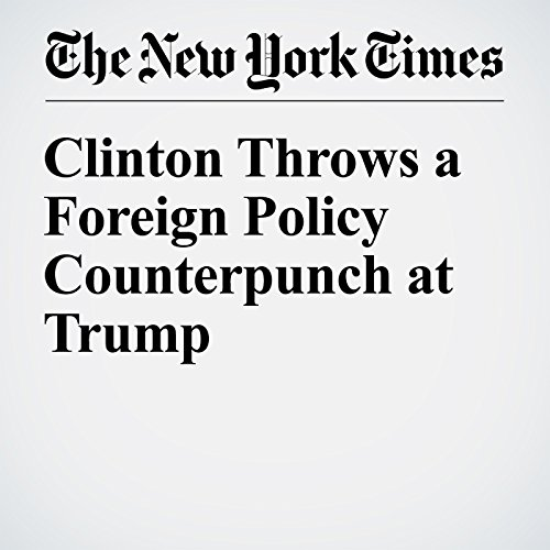 Clinton Throws a Foreign Policy Counterpunch at Trump cover art