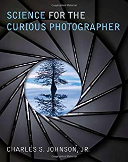 Science for the Curious Photographer: An Introduction to the Science of Photography