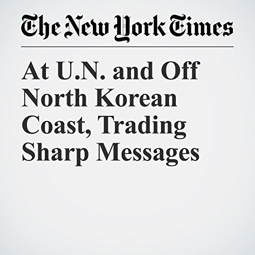 At U.N. and Off North Korean Coast, Trading Sharp Messages copertina