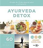 Ayurveda detox: Un plan de 25 días para la salud y el bienestar. Con más de 60 recetas...