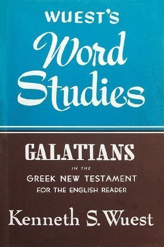 Galatians in the Greek New Testament for the English Reader (Wuest's Word Studies)