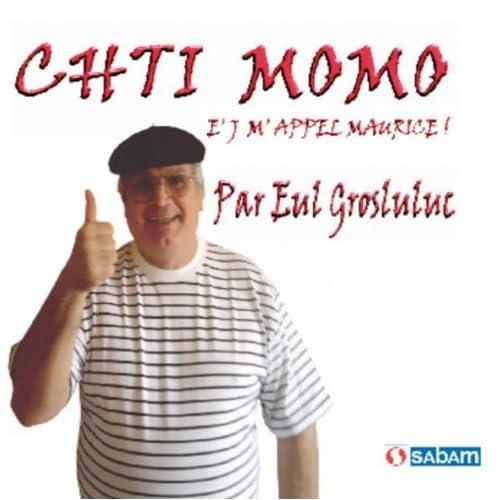 Chti momo je m'appelle maurice (Radio édit) de Eul Grosluluc sur Amazon Music - Amazon.fr