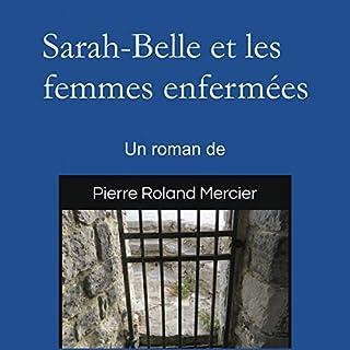 Sarah-Belle et les femmes enfermées                   Written by:                                                                                                                                 Pierre Roland Mercier                               Narrated by:                                                                                                                                 Pierre Roland Mercier                      Length: 7 hrs and 4 mins     Not rated yet     Overall 0.0