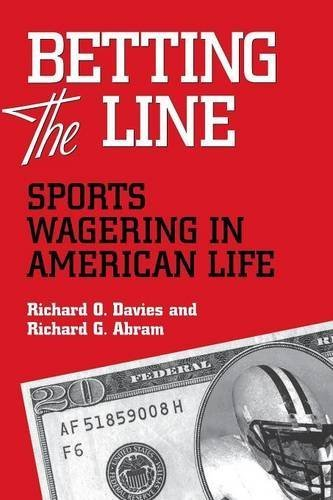 BETTING THE LINE: SPORTS WAGERING IN AMERICAN LIFE by Richard O. Davies (2001-07-15)