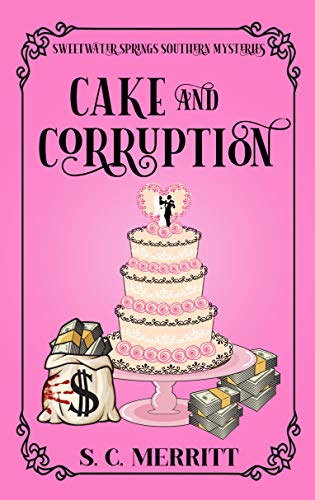 Cake and Corruption (A Sweetwater Springs Southern Mystery Book 6) by [S.C. Merritt]