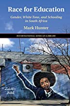 Race for Education: Gender, White Tone, and Schooling in South Africa (The International African Library Book 60)