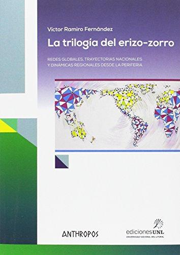 La trilogía del Erizo-Zorro: Redes globales, trayectorias nacionales y dinámicas regional (Autores, Textos y Temas. Globalizaciones)