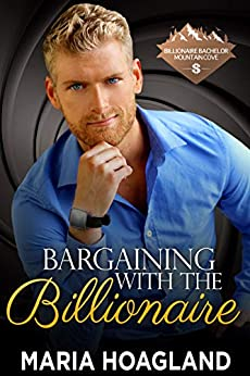 Bargaining with the Billionaire (Billionaire Bachelor Mountain Cove Book 8) by [Maria Hoagland]