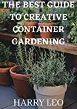 THE BEST GUIDE TO CREATIVE CONTAINER GARDENING (English Edition)