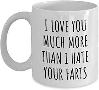 Fart Mug Funny Gift For Boyfriend Husband Anniversary Valentine Birthday Present Idea Cute Quote Saying Gag I Love You More Than I Hate Your Farts Coffee Tea Cup 11 Oz