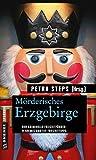 Mörderisches Erzgebirge: Der kriminelle Freizeitführer: 11 Krimis und 125 Freizeittipps
