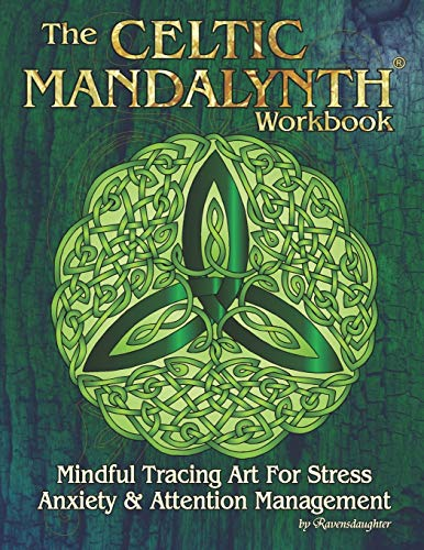 The Celtic Mandalynth Workbook: Mindful Tracing Art for Stress, Anxiety and Attention Management (Celtic Mandalynths by Ravensdaughter)
