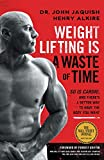 Weight Lifting Is a Waste of Time: So Is Cardio, and There's a Better Way to Have the Body You...