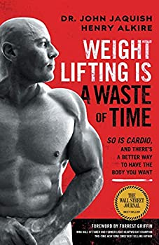 Weight Lifting Is a Waste of Time  So Is Cardio and There's a Better Way to Have the Body You Want