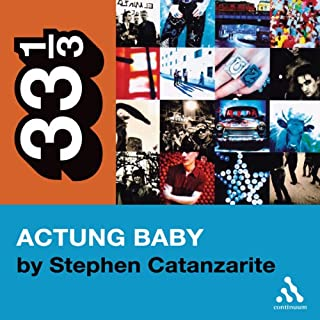U2's Achtung Baby: Meditations on Love in the Shadow of the Fall (33 1/3 Series)