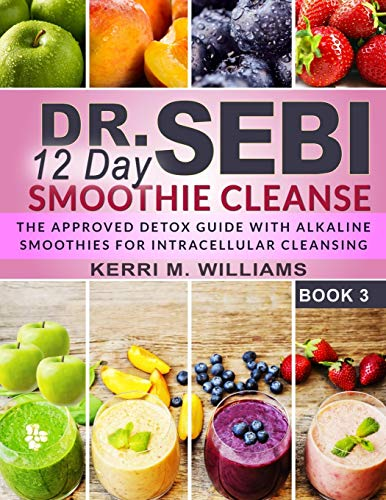 Dr. Sebi 12 Day Smoothie Cleanse: The Approved Detox Guide with Alkaline Smoothie Recipes for Liver Detox, Intra-cellular & Organ Cleansing | Rebuild ... the Electric Body in 12 Days (Dr Sebi Books)