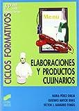Elaboraciones y productos culinarios: [FP grado medio, hostelería y turismo] (Ciclos formativos. FP grado medio. Hostelería y turismo nº 13)