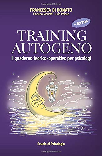 TRAINING AUTOGENO: Il quaderno teorico-operativo per psicologi +extra