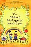 The Waldorf Kindergarten Snack Book...
