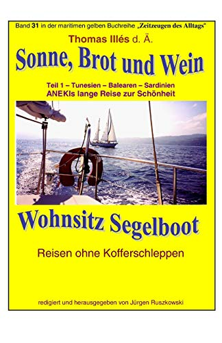 Sonne Brot und Wein - Wohnsitz Segelboot - Tunesien - Balearen -Sardinien: Band 31 in der maritimen gelben Buchreihe bei Juergen Ruszkowski (maritime gelbe Buchreihe, Band 79)