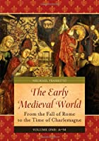 The Early Medieval World: From the Fall of Rome to the Time of Charlemagne