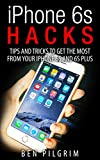 iPhone 6s Hacks: Tips and Tricks to get the most from your iPhone 6s and 6s Plus! (iPhone 6s, iphone 6s apple, iPhone 6s manual, iPhone 6s plus apple, ... guide, iphone 6s guide) (English Edition)