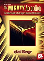 The Mighty Accordion: The Complete Guide to Mastering Left Hand Bass/Cord Patterns
