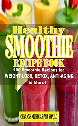 The Healthy Smoothie Recipe Book: 100 Smoothie Recipes for Weight Loss, Detox, Anti-Aging & More! Breakfast Smoothies, Brain Nourishing Smoothies, Alkalizing ... Anti-Aging Smoothies (English Edition)