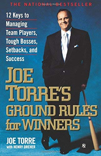 [(Joe Torre's Ground Rules for Winners: 12 Keys to Managing Team Players, Tough Bosses, Setbacks, and Success )] [Author: J. Torre] [Sep-2000]