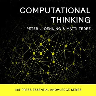 Computational Thinking                   Written by:                                                                                                                                 Peter J. Denning,                                                                                        Matti Tedre                               Narrated by:                                                                                                                                 Steven Jay Cohen                      Length: 5 hrs and 56 mins     Not rated yet     Overall 0.0