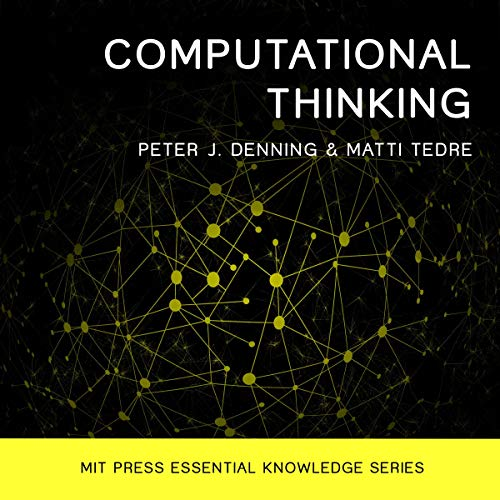 Computational Thinking                   By:                                                                                                                                 Peter J. Denning,                                                                                        Matti Tedre                               Narrated by:                                                                                                                                 Steven Jay Cohen                      Length: 5 hrs and 56 mins     1 rating     Overall 4.0