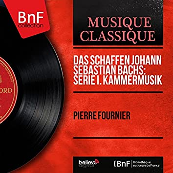 Das Schaffen Johann Sebastian Bachs: Serie I. Kammermusik (Mono Version)