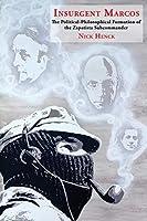 Insurgent Marcos: The Political-philosophical Formation of the Zapatista Subcommander (Historia Y Ciencias Sociales)