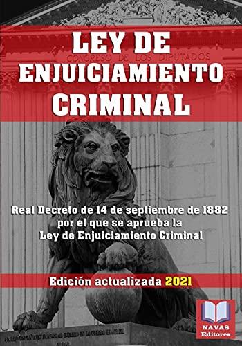 LEY DE ENJUICIAMIENTO CRIMINAL. Edición actualizada 2021: Legislación Española Actualizada. Real Decreto de 14 de septiembre de 1882 por el que se aprueba la Ley de Enjuiciamiento Criminal.