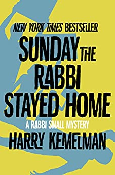 Sunday the Rabbi Stayed Home (The Rabbi Small Mysteries Book 3) by [Harry Kemelman]