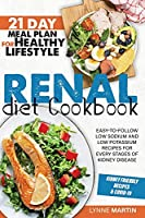 Renal Diet Cookbook: Easy-To-Follow Low Sodium And Low Potassium Recipes For Every Stages Of Kidney Disease