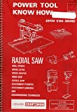 SEARS CRAFTSMAN - Power Tool KNow How 'RADIAL SAW' Drill Press Wood Lathe, Wood Shaper, Band Saw, Scoll Saw, Stationary Planers, Stationary Sanders, Woodworking Techniques. (Over 600 Professional Operations Described and Illustrated.