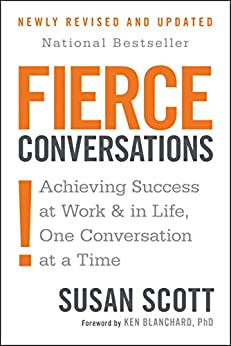 Fierce Conversations: Achieving Success at Work and in Life One Conversation at a Time by [Susan Scott]