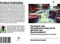 """Perceptie van microfinanciering en de politiek van duurzaamheid: Microfinanciering en duurzaamheid; """"Mind the GAP"""""""
