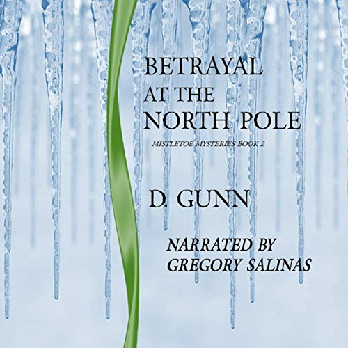 Betrayal at the North Pole     Mistletoe Mysteries, Book 2              De :                                                                                                                                 D. Gunn                               Lu par :                                                                                                                                 Gregory Salinas                      Durée : 4 h et 48 min     Pas de notations     Global 0,0