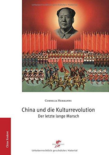 China und die Kulturrevolution: Der letzte lange Marsch (China konkret)