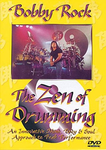 Bobby Rock - the Zen of Drumming: An Innovative Mind, Body & Soul Approach to Peak Performance