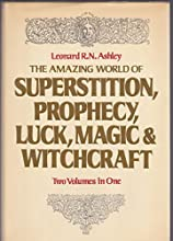 The Amazing World of Superstition, Prophecy, Luck, Magic and Witchcraft (2 Volumes in 1)