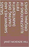 Salads Sandwiches and Chafing-Dish DaintiesWith Fifty Illustrations of Original Dishes (English Edition)