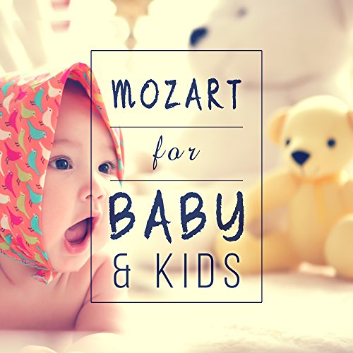 Mozart for Babies & Kids – Classical Melodies for Baby, Train Brain Your Child, Build Baby IQ, Music for Capable Kids